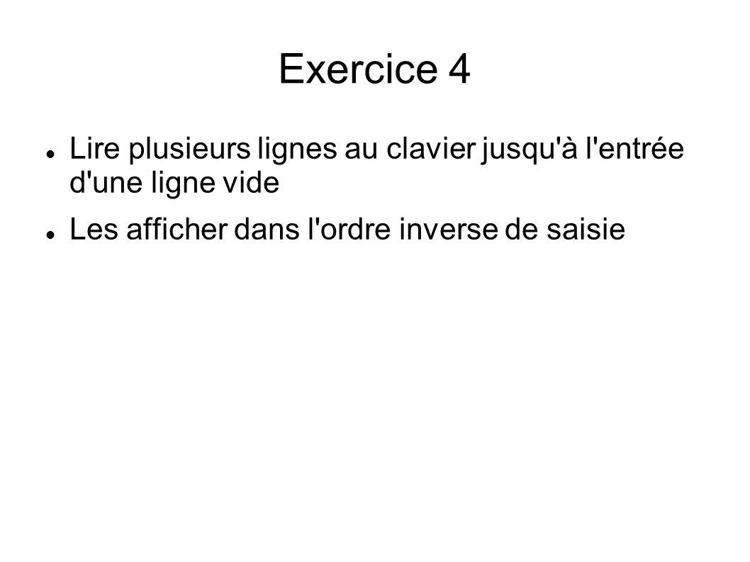 Exercice 4 Lire plusieurs lignes au clavier jusqu à l entrée d une ligne vide Les afficher dans l ordre inverse de saisie