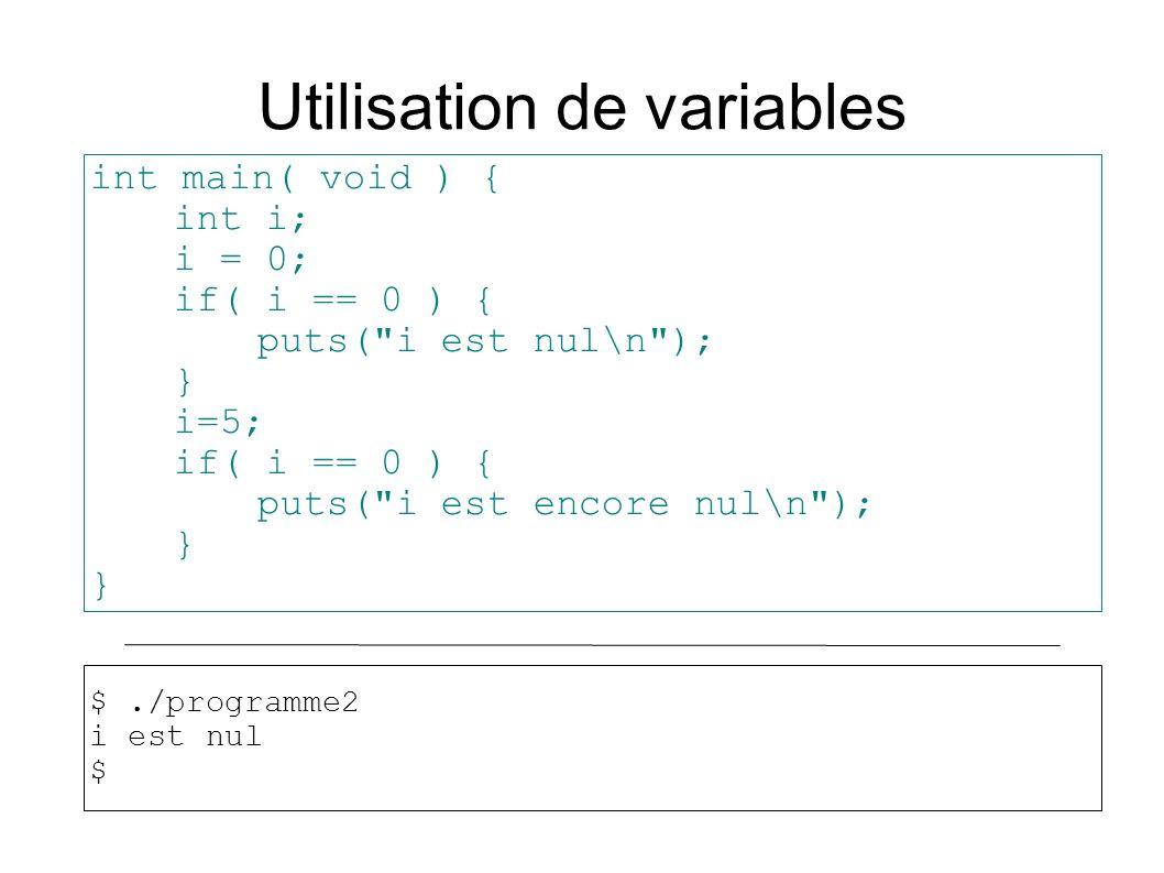 Utilisation de variables int main( void ) { int i; i = 0; if( i == 0 ) { puts( i est nul\n ); } i=5; if( i == 0 ) { puts( i est encore nul\n ); } $./programme2 i est nul $