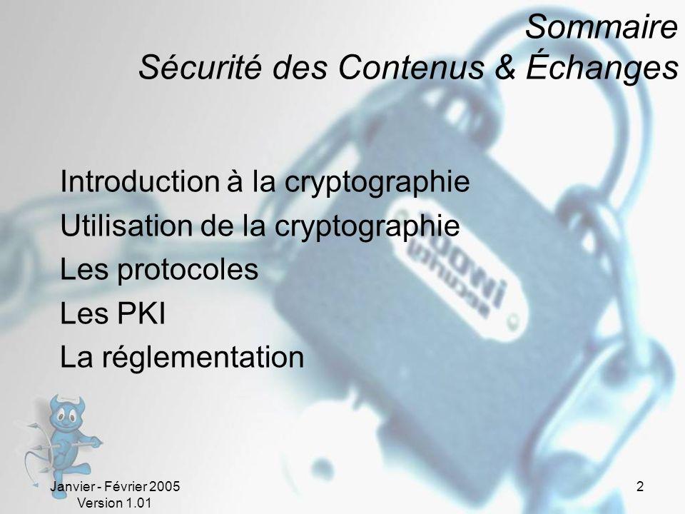 Janvier - Février 2005 Version 1.01 2 Sommaire Sécurité des Contenus & Échanges Introduction à la cryptographie Utilisation de la cryptographie Les protocoles Les PKI La réglementation