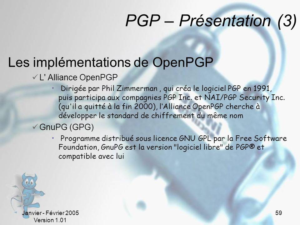 Janvier - Février 2005 Version 1.01 59 PGP – Présentation (3) Les implémentations de OpenPGP L Alliance OpenPGP Dirigée par Phil Zimmerman, qui créa le logiciel PGP en 1991, puis participa aux compagnies PGP Inc.