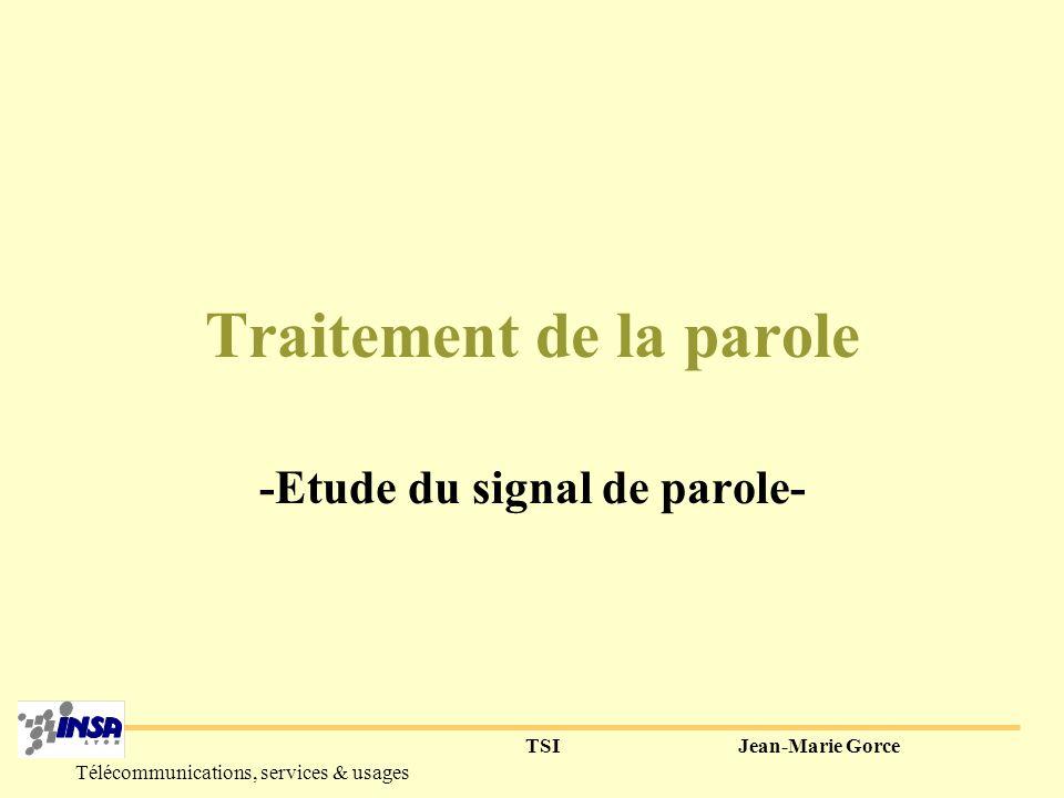 TSIJean-Marie Gorce Télécommunications, services & usages Traitement de la parole -Etude du signal de parole-