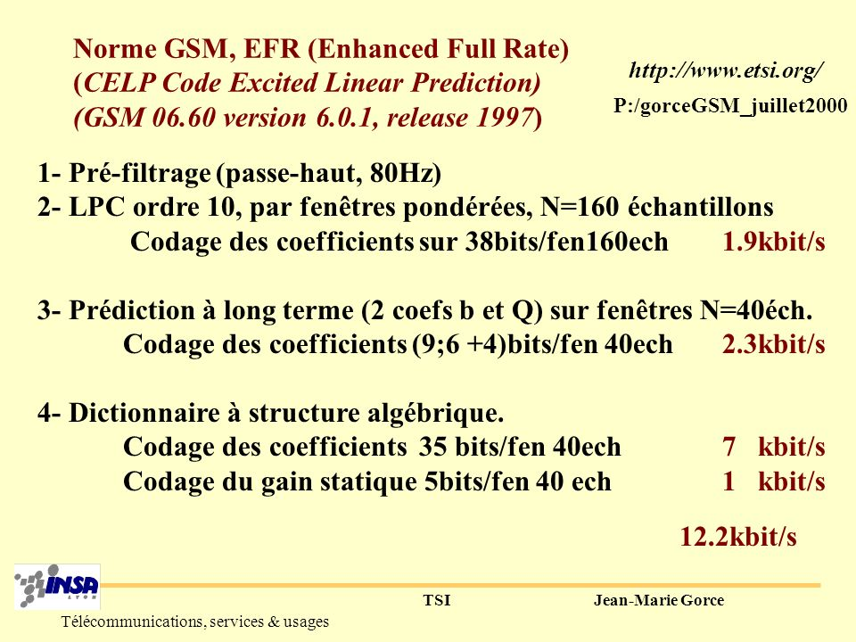 TSIJean-Marie Gorce Télécommunications, services & usages Norme GSM, FR (Full Rate) (RPE-LTP, Regular Pulse Excitation with Long Term Prediction) 1- P