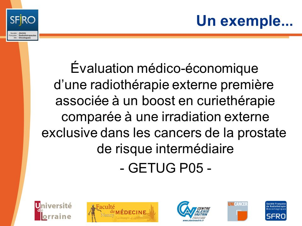 Un exemple... Évaluation médico-économique dune radiothérapie externe première associée à un boost en curiethérapie comparée à une irradiation externe