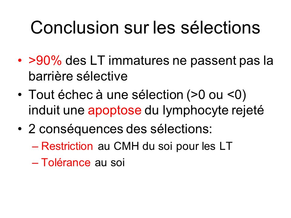 Conclusion sur les sélections >90% des LT immatures ne passent pas la barrière sélective Tout échec à une sélection (>0 ou <0) induit une apoptose du