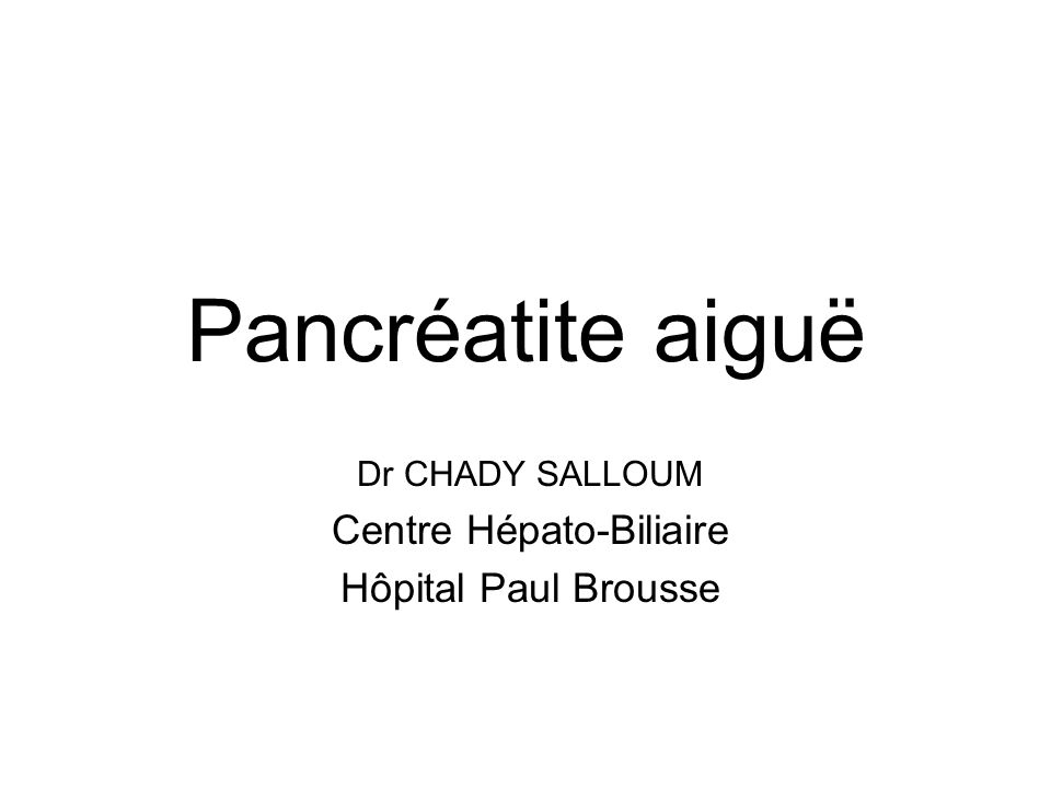 Pancréatite aiguë Dr CHADY SALLOUM Centre Hépato-Biliaire Hôpital Paul Brousse