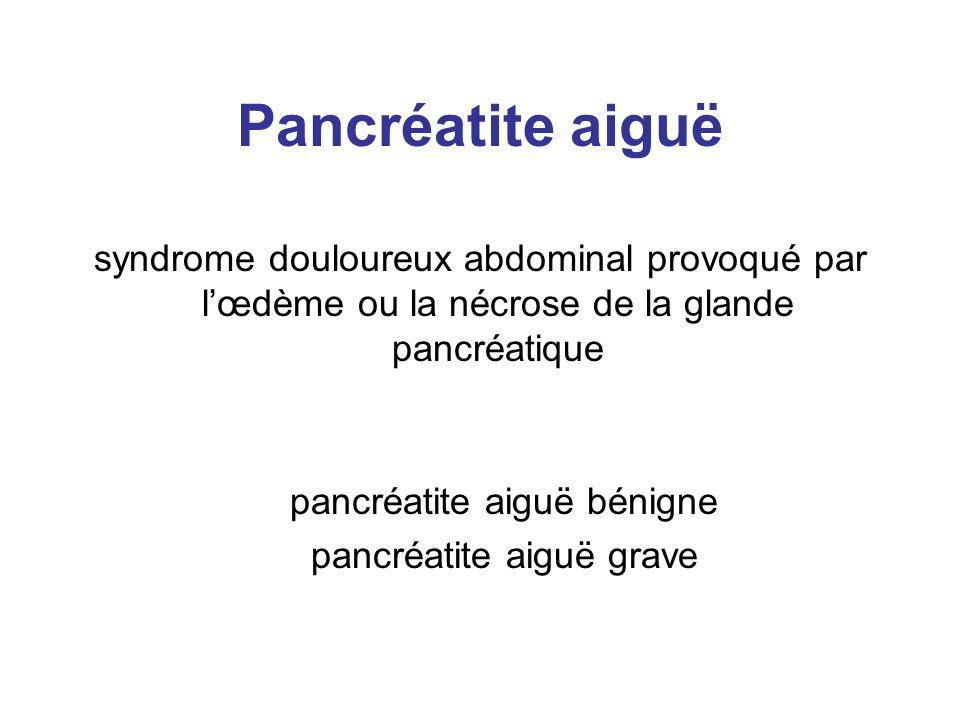 Gravité Nimporte quand lors des 48 1ères heures : –Age >55 ans –Leucos > 15 000 –Glyc >10 mmol/l = 2 g/l (en absence de diabète –LDH > 3,5 fois la normale –Urée > 16 mmol/l (0,45 g/l) –Calcémie < 2 mmol/l (80 mg/l) –Pa O2 < 60 mm Hg –Albu < 32 g/l –ASAT > 2 N Imrie > 3 : PA sévère