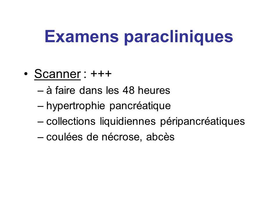 Examens paracliniques Scanner : +++ –à faire dans les 48 heures –hypertrophie pancréatique –collections liquidiennes péripancréatiques –coulées de néc