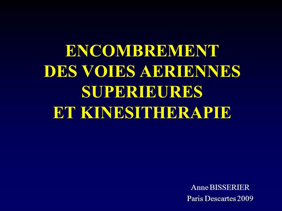 ENCOMBREMENT DES VOIES AERIENNES SUPERIEURES ET KINESITHERAPIE Anne BISSERIER Paris Descartes 2009
