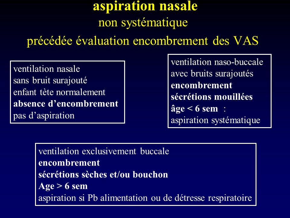 aspiration nasale non systématique précédée évaluation encombrement des VAS ventilation nasale sans bruit surajouté enfant tète normalement absence de