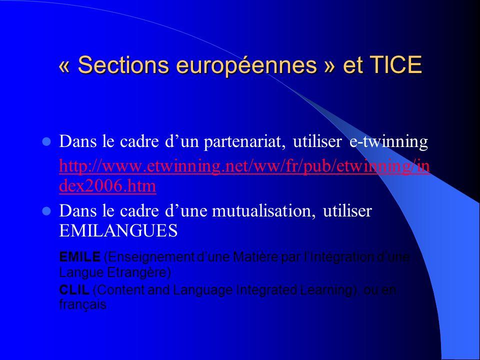 « Sections européennes » et TICE Dans le cadre dun partenariat, utiliser e-twinning http://www.etwinning.net/ww/fr/pub/etwinning/in dex2006.htm Dans l