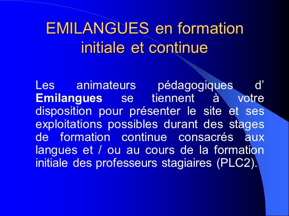 EMILANGUES en formation initiale et continue Les animateurs pédagogiques d Emilangues se tiennent à votre disposition pour présenter le site et ses ex