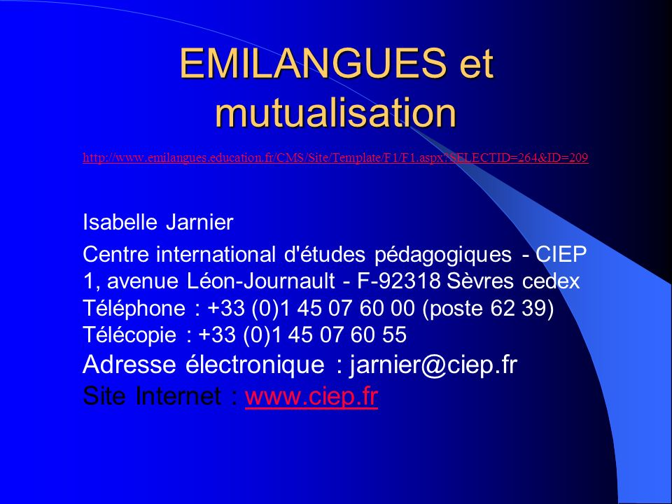 EMILANGUES et mutualisation http://www.emilangues.education.fr/CMS/Site/Template/F1/F1.aspx?SELECTID=264&ID=209 Isabelle Jarnier Centre international