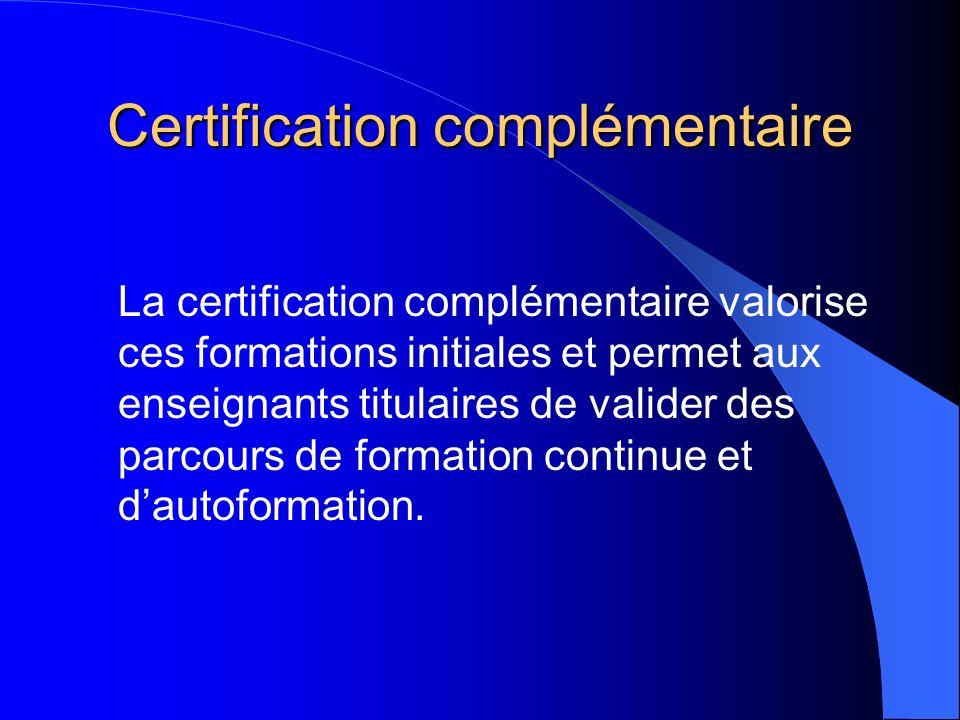 Certification complémentaire BO n°7 du 12 février 2004 http://www.education.gouv.fr/bo/2004/7/M ENP0302665A.htm BO du 28 octobre 2004 http://www.education.gouv.fr/bo/2004/39/ MENP0402363N.htm