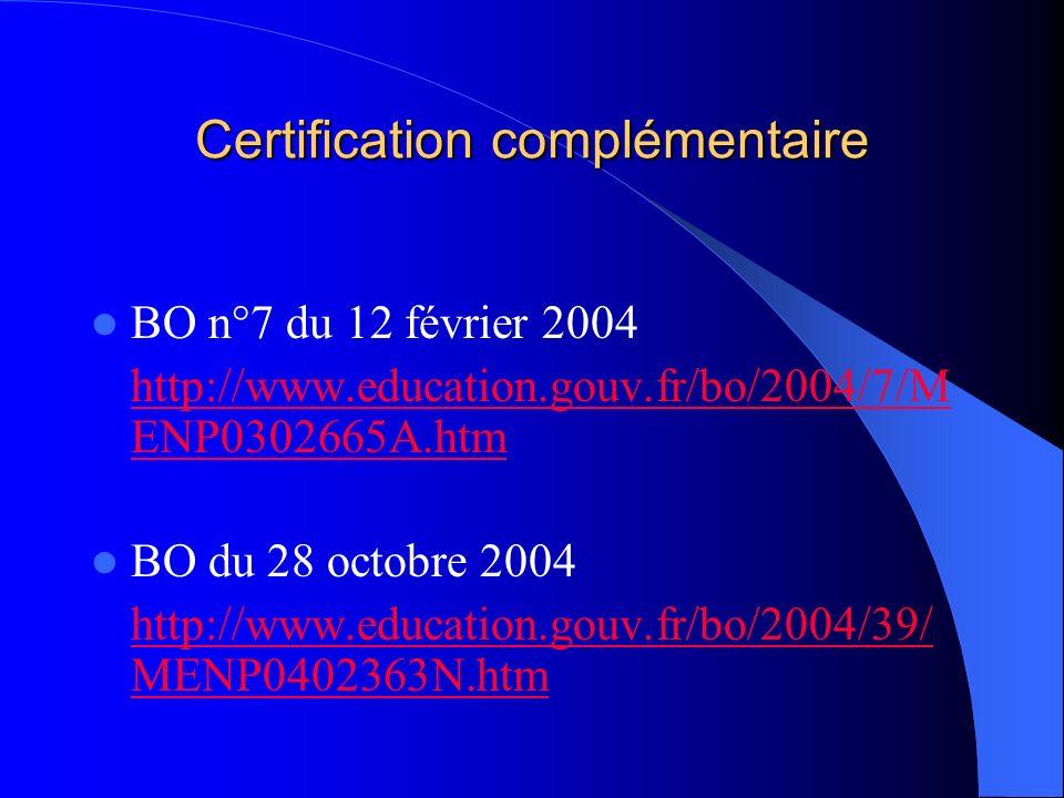 Certification complémentaire BO n°7 du 12 février 2004 http://www.education.gouv.fr/bo/2004/7/M ENP0302665A.htm BO du 28 octobre 2004 http://www.educa