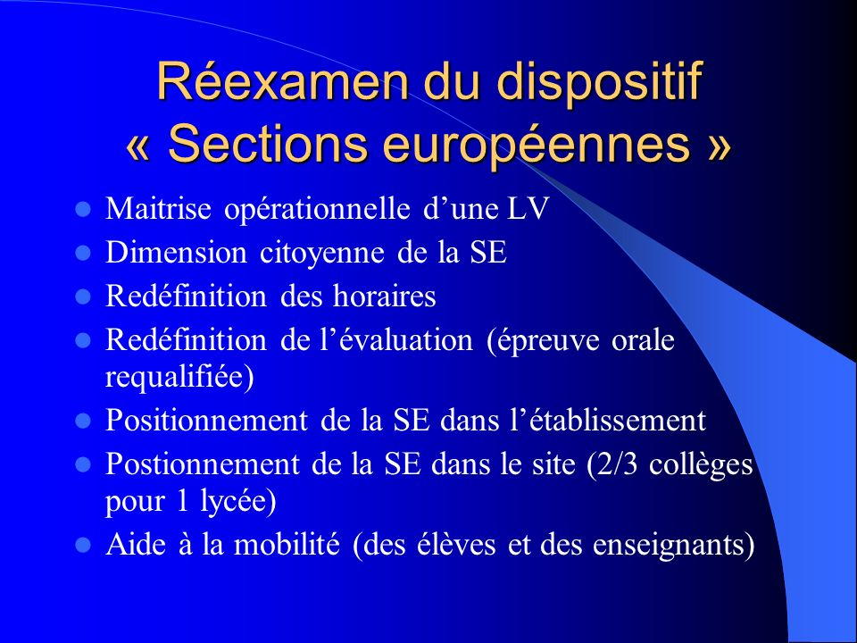 Réexamen du dispositif « Sections européennes » Maitrise opérationnelle dune LV Dimension citoyenne de la SE Redéfinition des horaires Redéfinition de