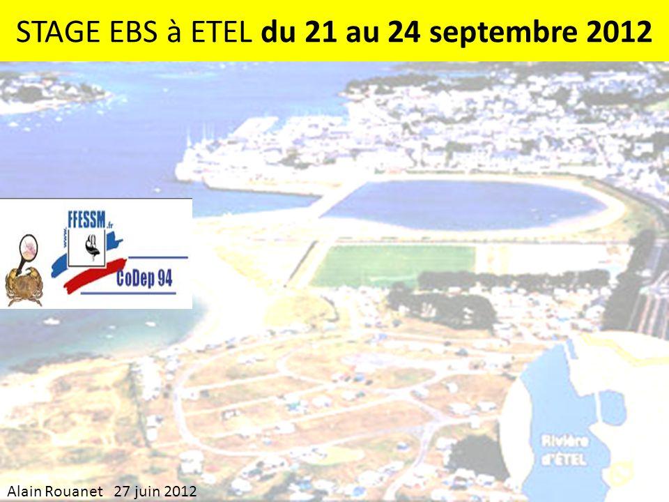 STAGE EBS à ETEL du 21 au 24 septembre 2012 Alain Rouanet 27 juin 2012