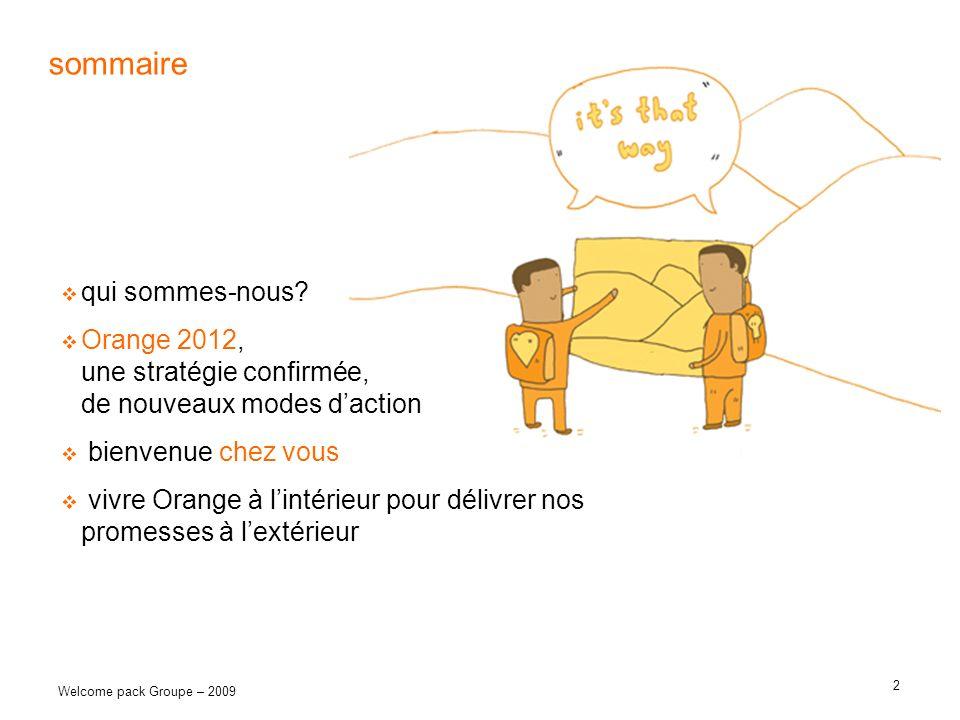 2 Welcome pack Groupe – 2009 sommaire qui sommes-nous? Orange 2012, une stratégie confirmée, de nouveaux modes daction bienvenue chez vous vivre Orang