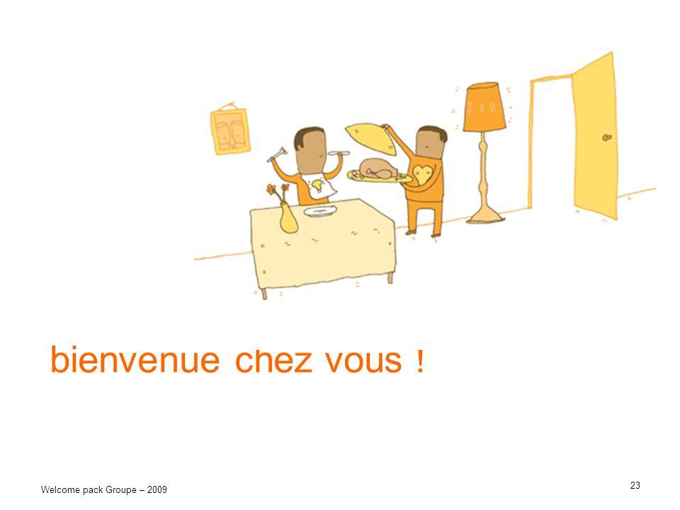 23 Welcome pack Groupe – 2009 bienvenue chez vous !