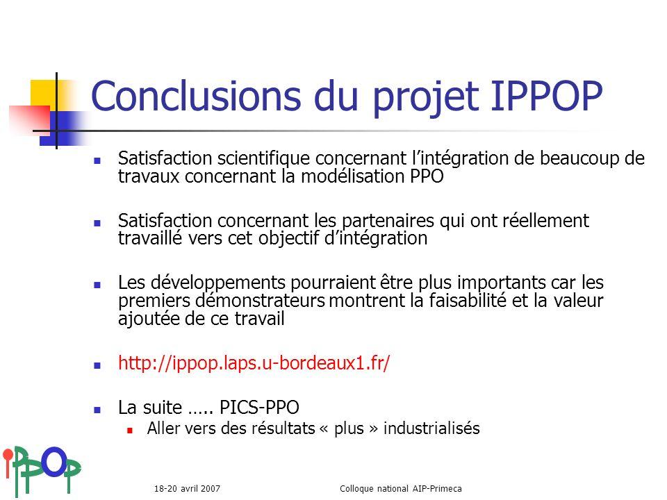 18-20 avril 2007Colloque national AIP-Primeca Conclusions du projet IPPOP Satisfaction scientifique concernant lintégration de beaucoup de travaux con