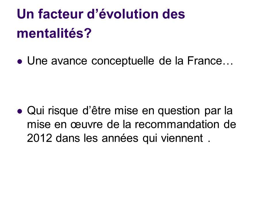 Un facteur dévolution des mentalités? Une avance conceptuelle de la France… Qui risque dêtre mise en question par la mise en œuvre de la recommandatio