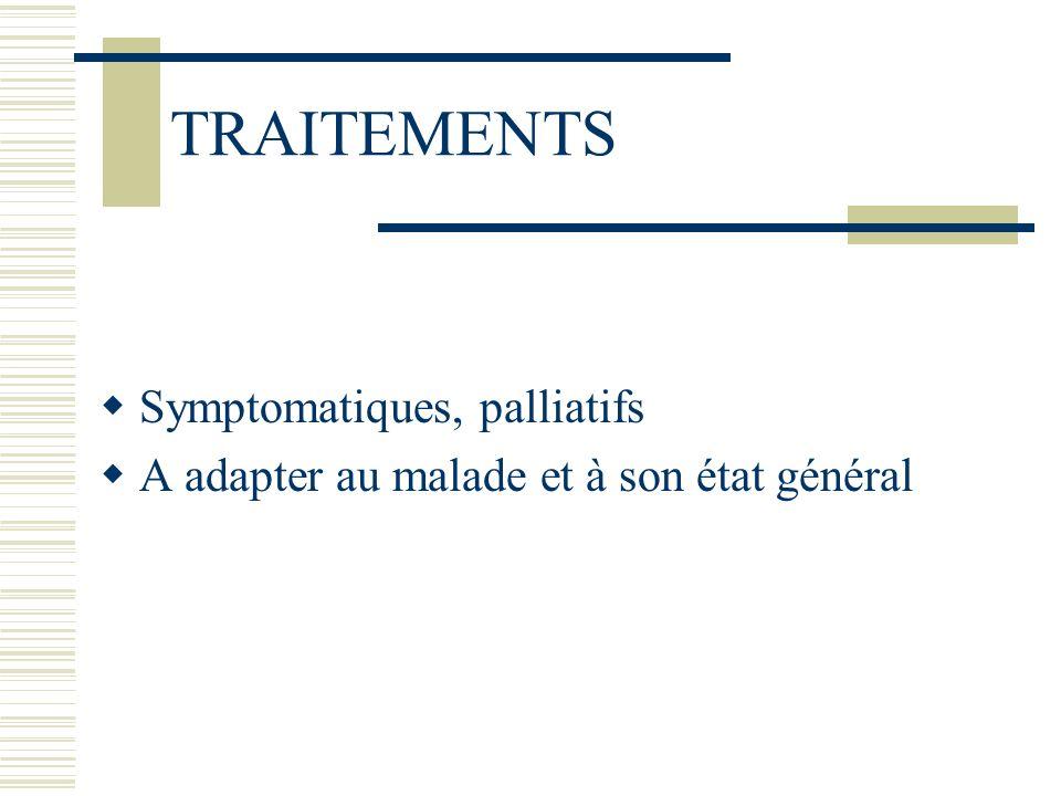 TRAITEMENTS Symptomatiques, palliatifs A adapter au malade et à son état général
