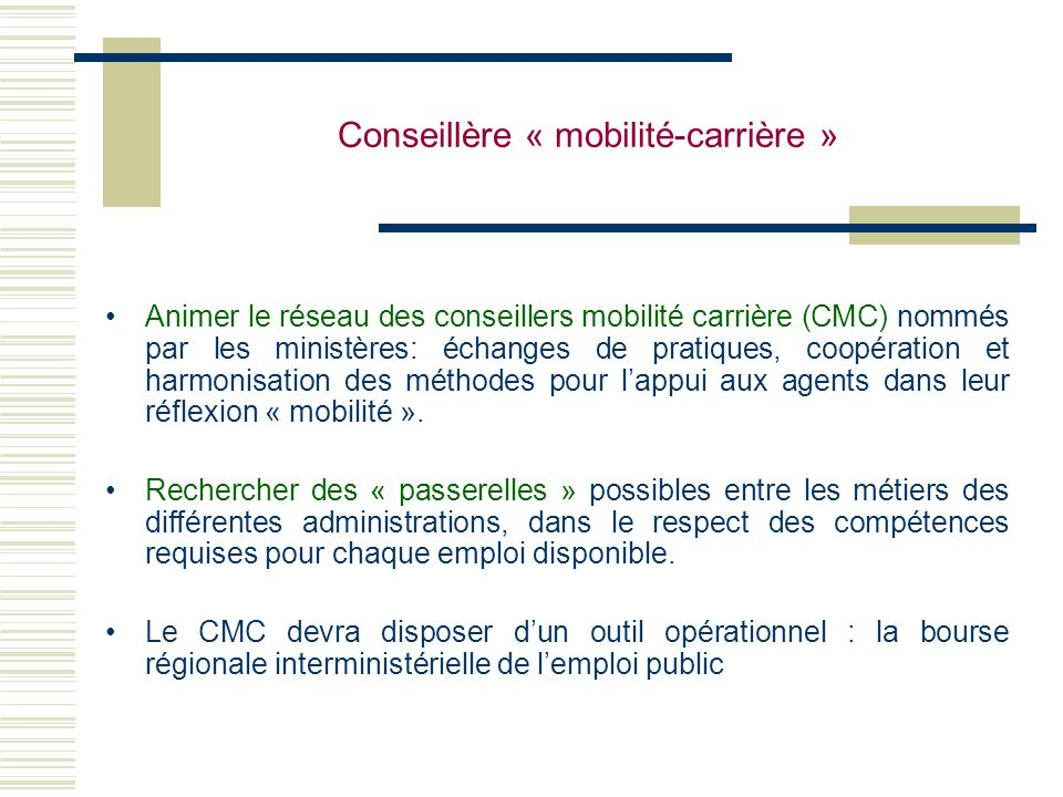 Conseillère « mobilité-carrière » Animer le réseau des conseillers mobilité carrière (CMC) nommés par les ministères: échanges de pratiques, coopérati