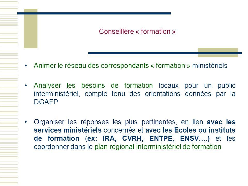 Conseillère « formation » Animer le réseau des correspondants « formation » ministériels Analyser les besoins de formation locaux pour un public inter