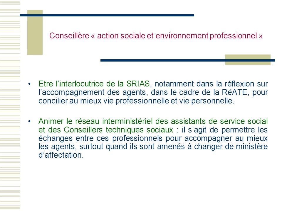 Conseillère « action sociale et environnement professionnel » Etre linterlocutrice de la SRIAS, notamment dans la réflexion sur laccompagnement des ag