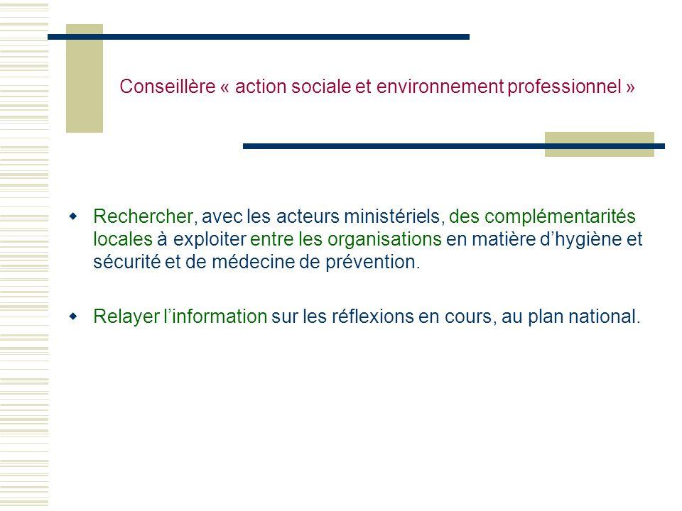 Conseillère « action sociale et environnement professionnel » Rechercher, avec les acteurs ministériels, des complémentarités locales à exploiter entr