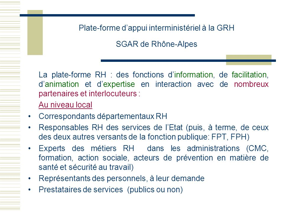 Plate-forme dappui interministériel à la GRH SGAR de Rhône-Alpes La plate-forme RH : des fonctions dinformation, de facilitation, danimation et dexper