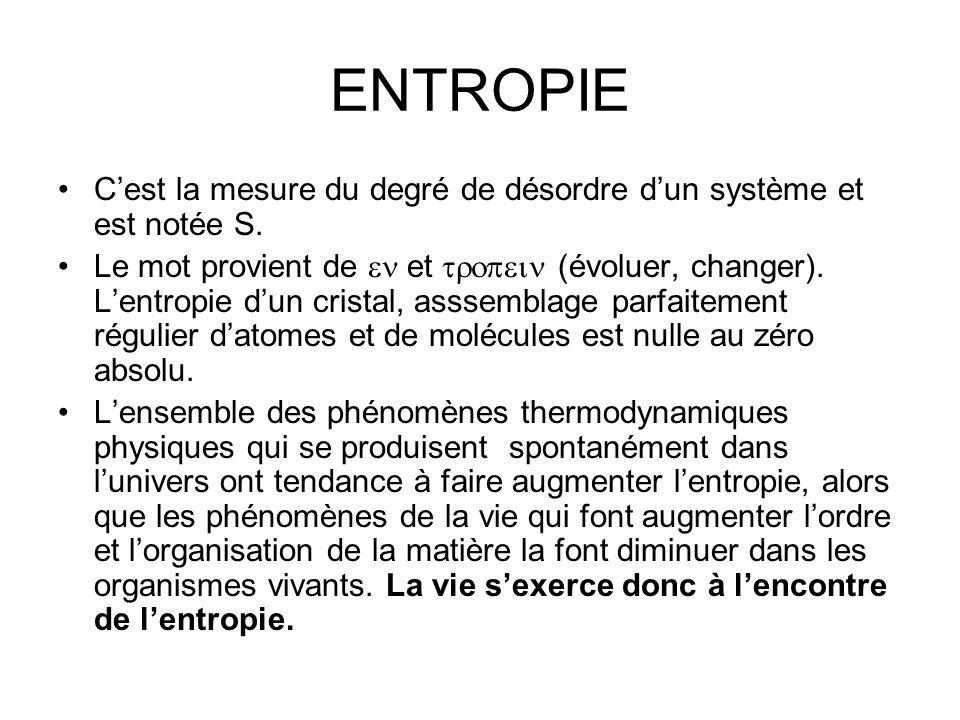 ENTROPIE Cest la mesure du degré de désordre dun système et est notée S. Le mot provient de et (évoluer, changer). Lentropie dun cristal, asssemblage