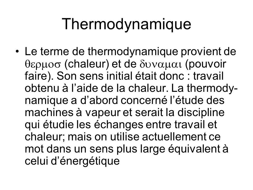 Thermodynamique Le terme de thermodynamique provient de (chaleur) et de (pouvoir faire). Son sens initial était donc : travail obtenu à laide de la ch