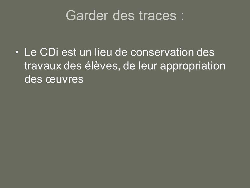 Garder des traces : Le CDi est un lieu de conservation des travaux des élèves, de leur appropriation des œuvres