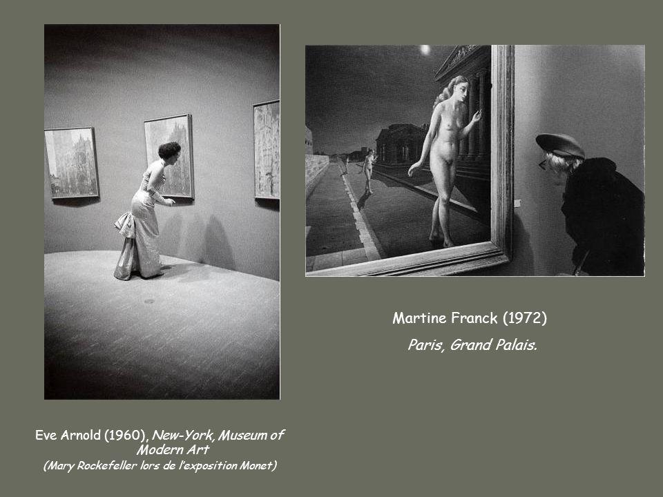 Eve Arnold (1960), New-York, Museum of Modern Art (Mary Rockefeller lors de lexposition Monet) Martine Franck (1972) Paris, Grand Palais.