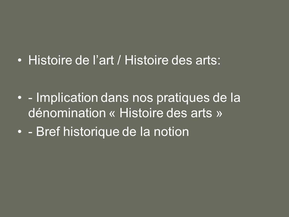 Histoire de lart / Histoire des arts: - Implication dans nos pratiques de la dénomination « Histoire des arts » - Bref historique de la notion