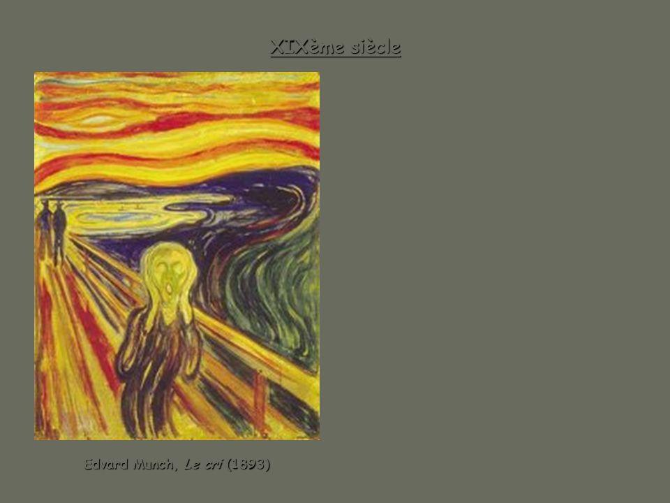 XIXème siècle Edvard Munch, Le cri (1893) Edvard Munch, Le cri (1893)