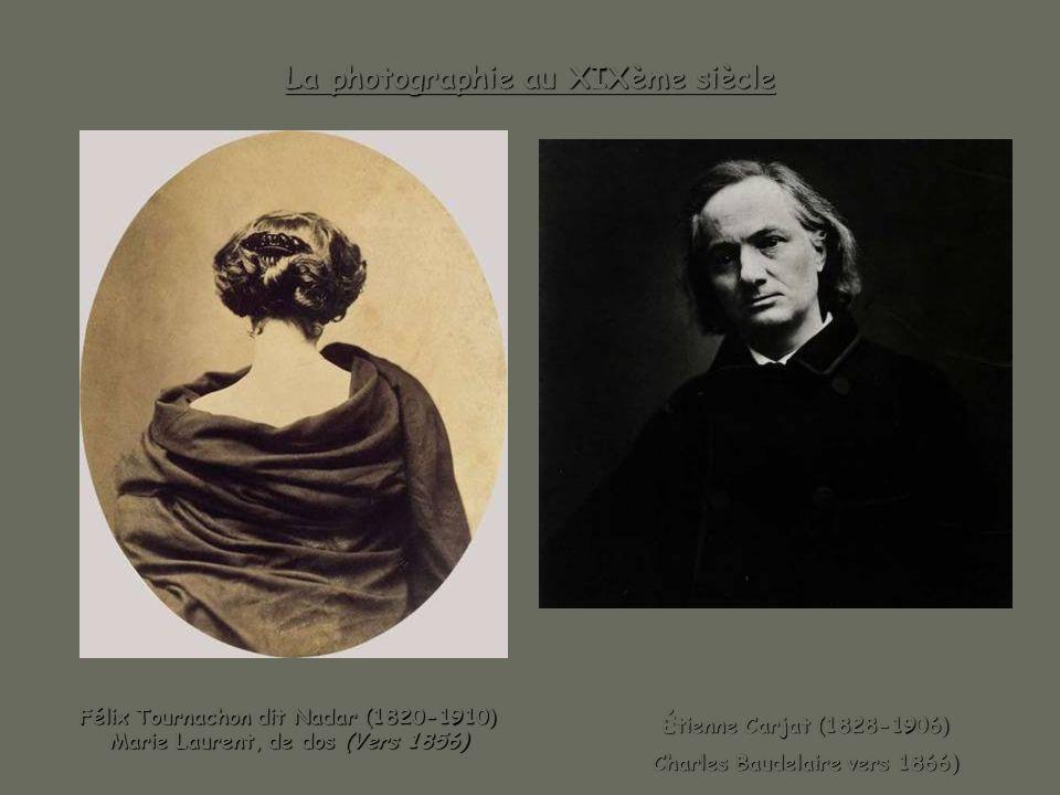 La photographie au XIXème siècle Félix Tournachon dit Nadar (1820-1910) Marie Laurent, de dos (Vers 1856) Félix Tournachon dit Nadar (1820-1910) Marie