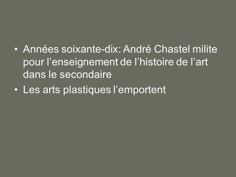Années soixante-dix: André Chastel milite pour lenseignement de lhistoire de lart dans le secondaire Les arts plastiques lemportent