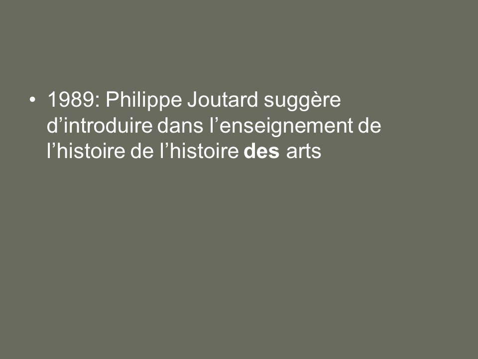1989: Philippe Joutard suggère dintroduire dans lenseignement de lhistoire de lhistoire des arts