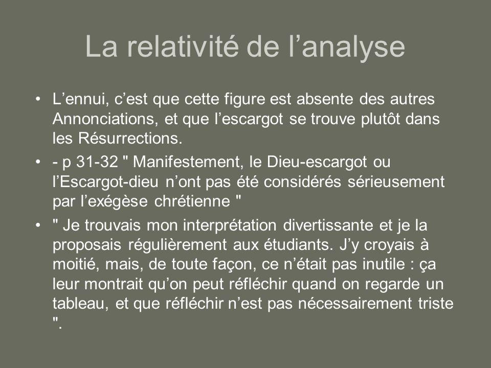 La relativité de lanalyse Lennui, cest que cette figure est absente des autres Annonciations, et que lescargot se trouve plutôt dans les Résurrections