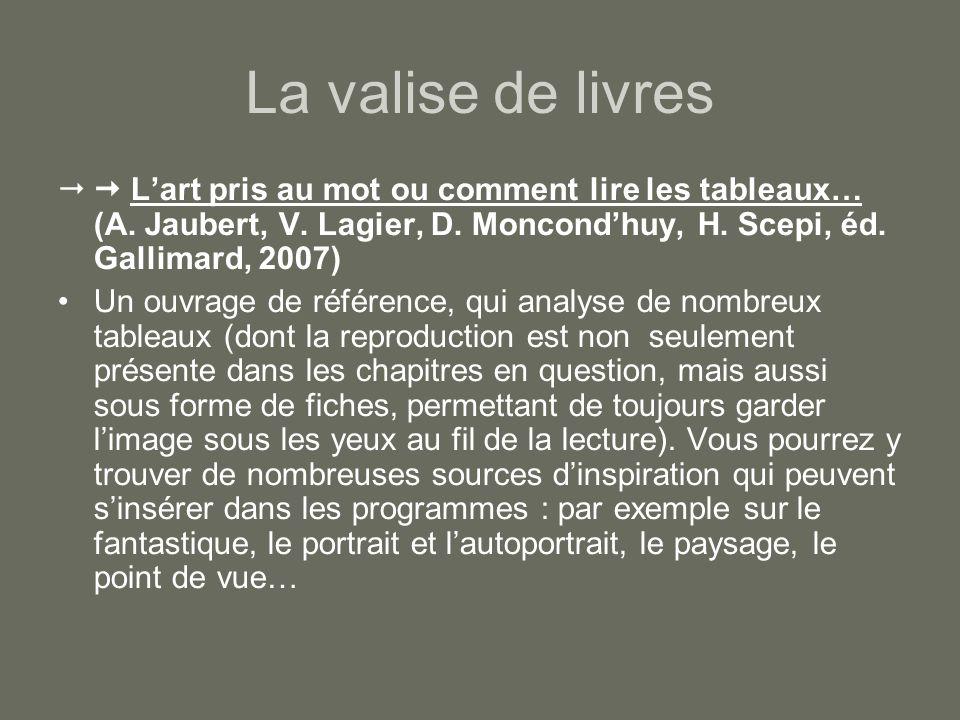 La valise de livres Lart pris au mot ou comment lire les tableaux… (A. Jaubert, V. Lagier, D. Moncondhuy, H. Scepi, éd. Gallimard, 2007) Un ouvrage de