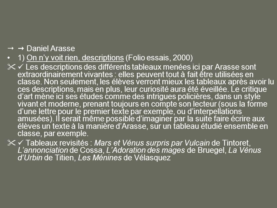 Daniel Arasse 1) On ny voit rien, descriptions (Folio essais, 2000) Les descriptions des différents tableaux menées ici par Arasse sont extraordinaire