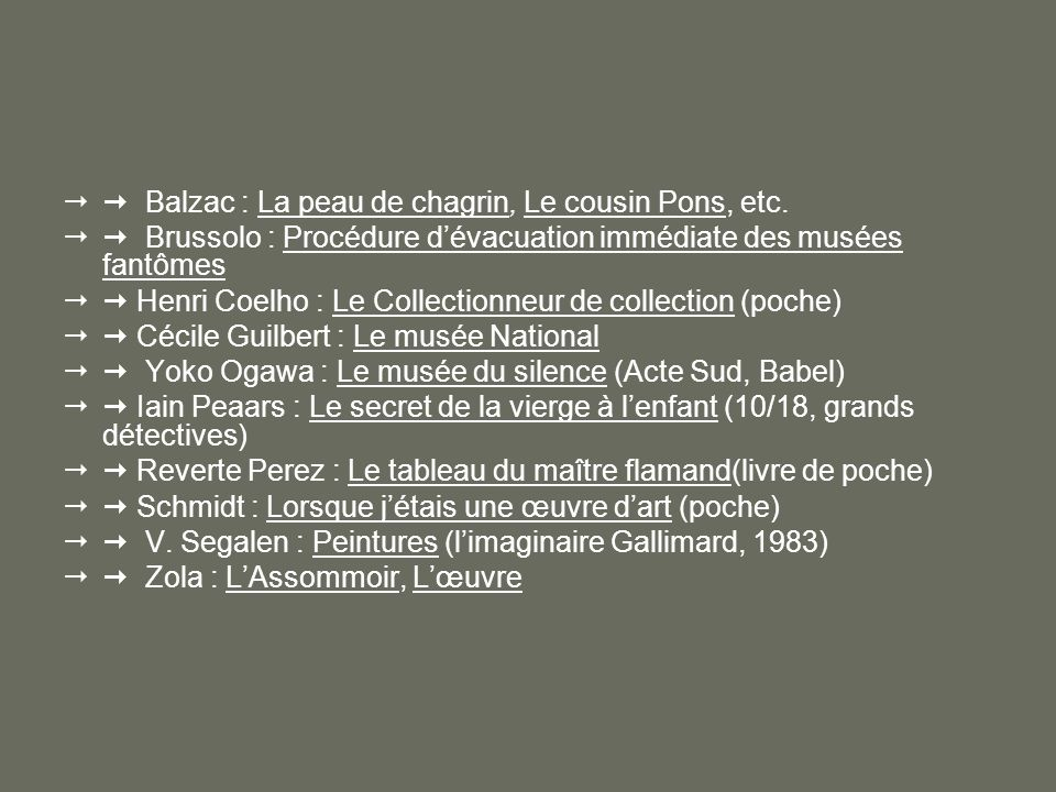 Balzac : La peau de chagrin, Le cousin Pons, etc. Brussolo : Procédure dévacuation immédiate des musées fantômes Henri Coelho : Le Collectionneur de c
