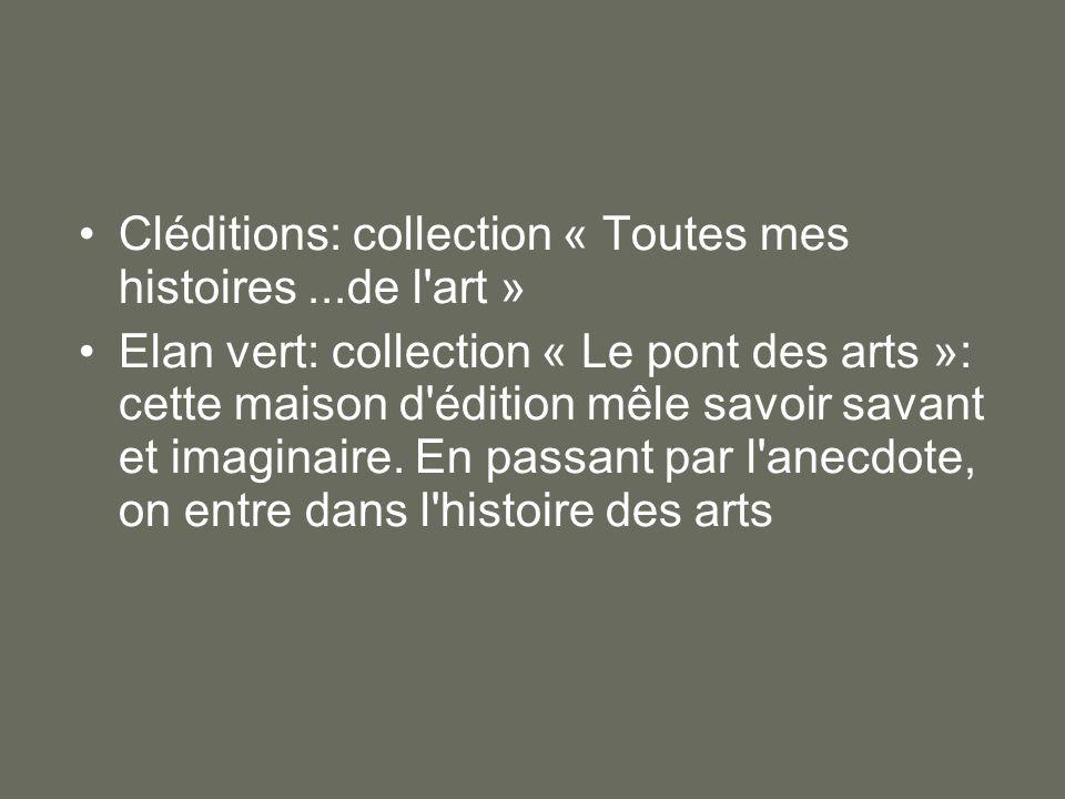 Cléditions: collection « Toutes mes histoires...de l'art » Elan vert: collection « Le pont des arts »: cette maison d'édition mêle savoir savant et im