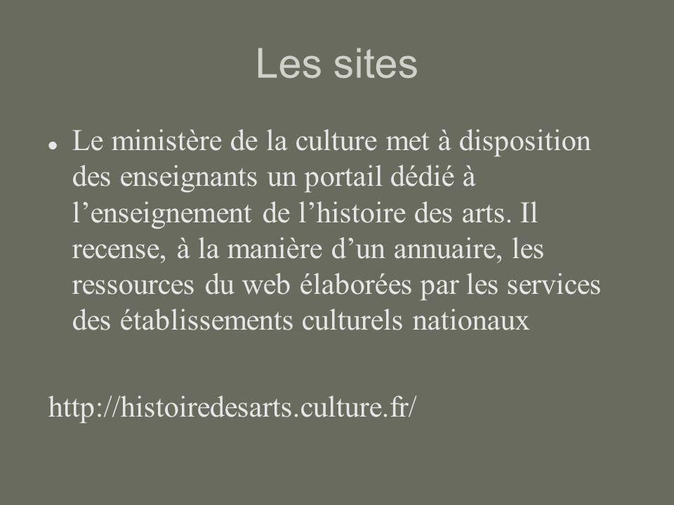 Les sites Le ministère de la culture met à disposition des enseignants un portail dédié à lenseignement de lhistoire des arts. Il recense, à la manièr