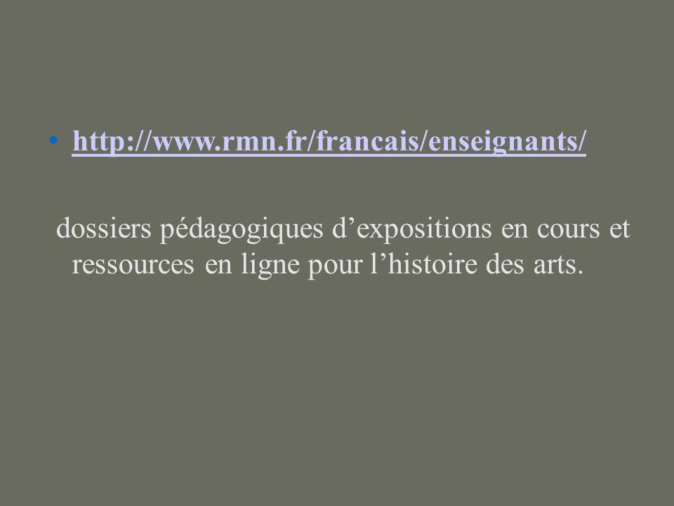http://www.rmn.fr/francais/enseignants/ dossiers pédagogiques dexpositions en cours et ressources en ligne pour lhistoire des arts.