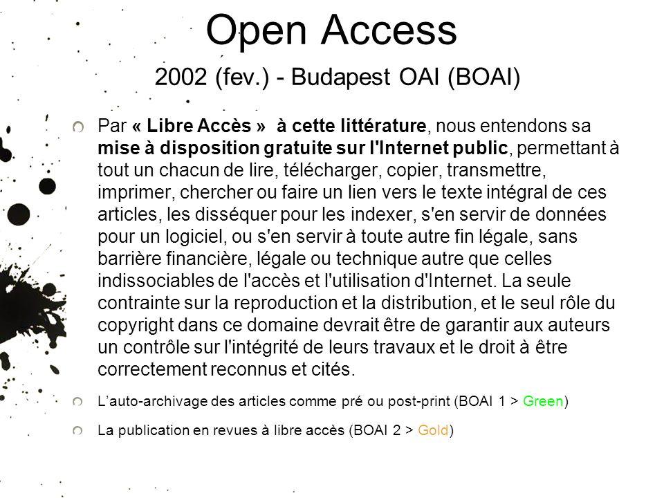 Open Access 2002 (fev.) - Budapest OAI (BOAI) Par « Libre Accès » à cette littérature, nous entendons sa mise à disposition gratuite sur l'Internet pu