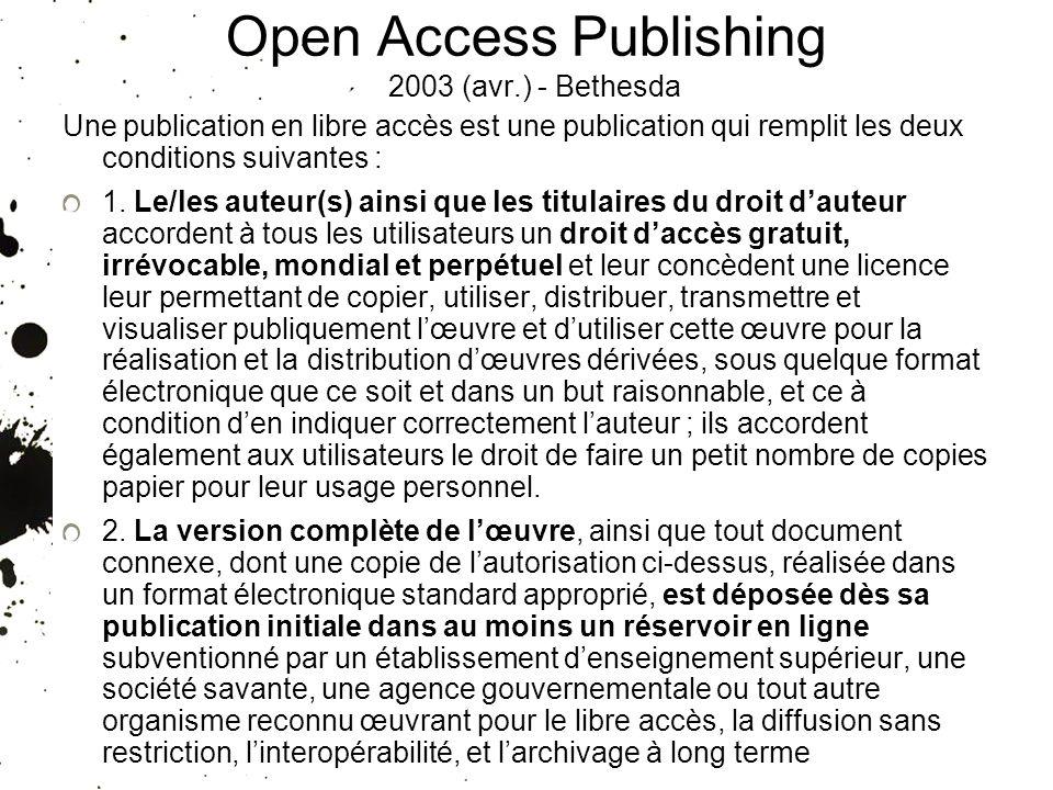 Open Access Publishing 2003 (avr.) - Bethesda Une publication en libre accès est une publication qui remplit les deux conditions suivantes : 1. Le/les