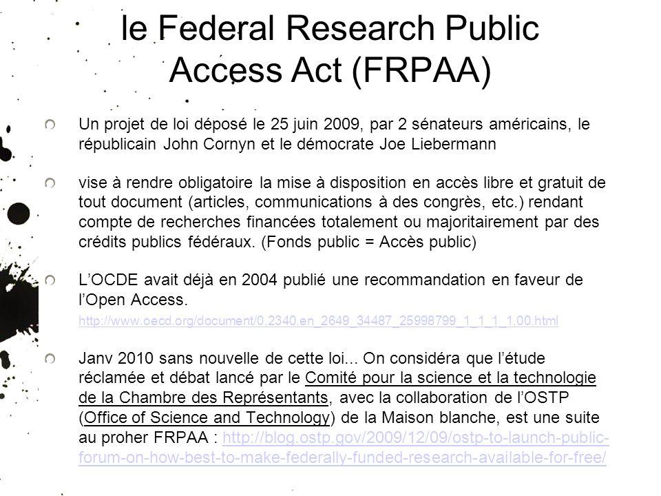 le Federal Research Public Access Act (FRPAA) Un projet de loi déposé le 25 juin 2009, par 2 sénateurs américains, le républicain John Cornyn et le dé