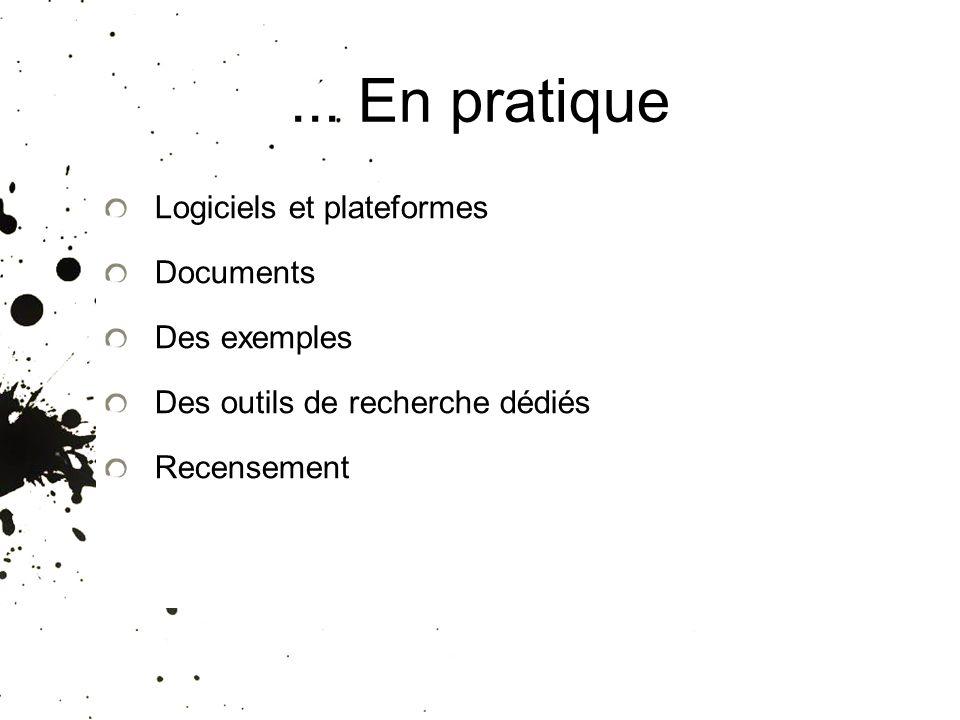 ... En pratique Logiciels et plateformes Documents Des exemples Des outils de recherche dédiés Recensement